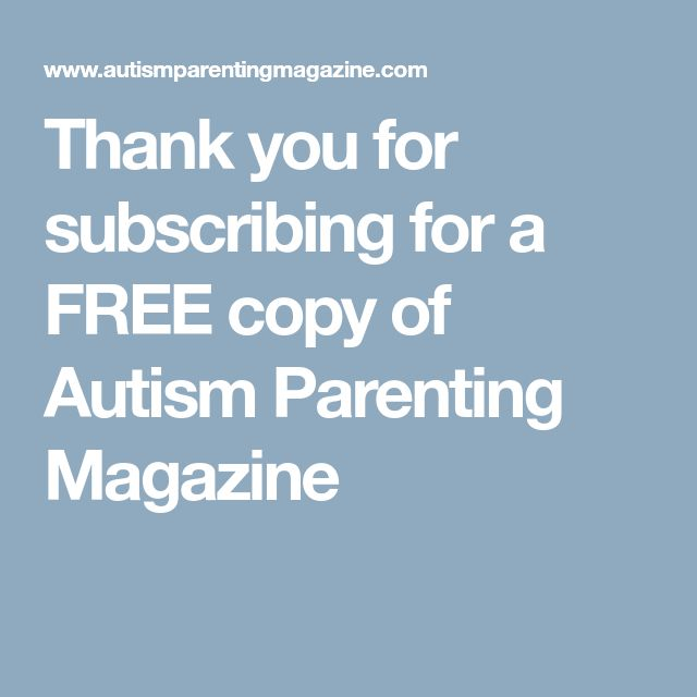 Thank you for subscribing for a FREE copy of Autism Parenting Magazine