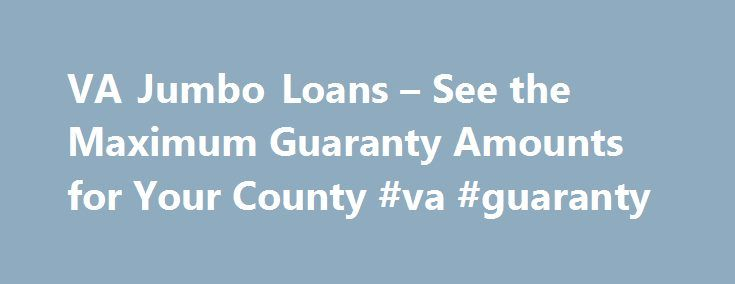 VA Jumbo Loans – See the Maximum Guaranty Amounts for Your County #va #guaranty http://wichita.nef2.com/va-jumbo-loans-see-the-maximum-guaranty-amounts-for-your-county-va-guaranty/  # A VA approved lender; Mortgage Research Center, LLC – NMLS #1907. Not affiliated with any government agency. Not available in NV or NY. Keep track of VA loan requirements for veteran home mortgages. You will soon realize how little red tape there really is in using this mortgage to buy or refinance a home. Some…