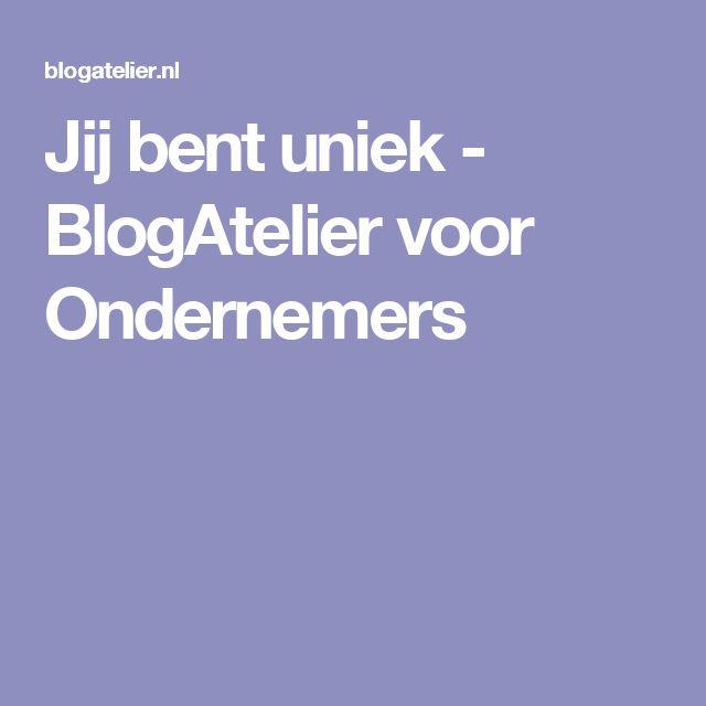 Jij bent uniek - BlogAtelier voor Ondernemers