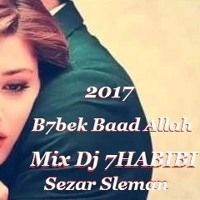 B7bek Baad Allah Mix Dj 7HABIBI Sezar Sleman by Osama Dj 7Habibi on SoundCloud