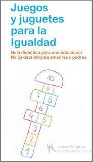 Ideas para jugar y festejar: Juegos y juguetes para la Igualdad. Guía didáctica para una educación no sexista. PDF gratis