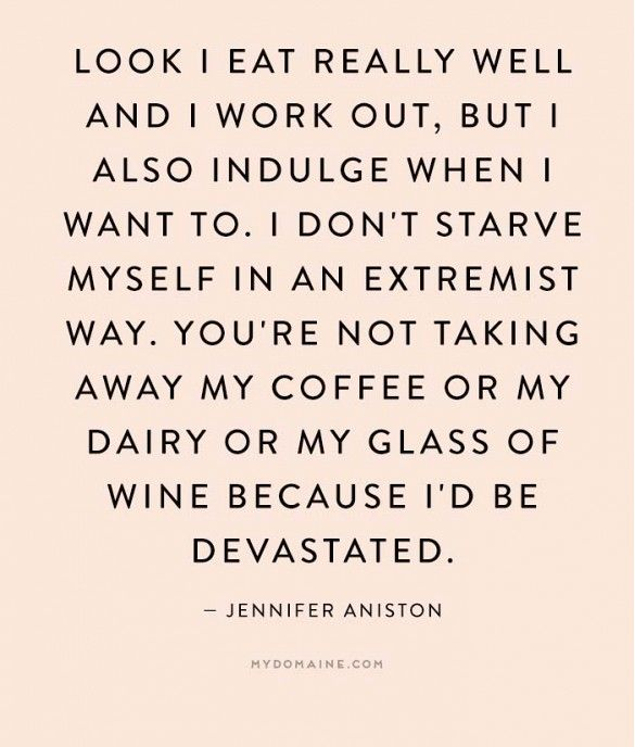 """Look, I eat really well and I work out, but I also indulge when I want to. I don't starve myself in an extremist way. You're not taking away my coffee or my dairy or my glass of wine because I'd be devastated."" - Jennifer Aniston // #MyDomaineQuotes #NationalCoffeeDay"