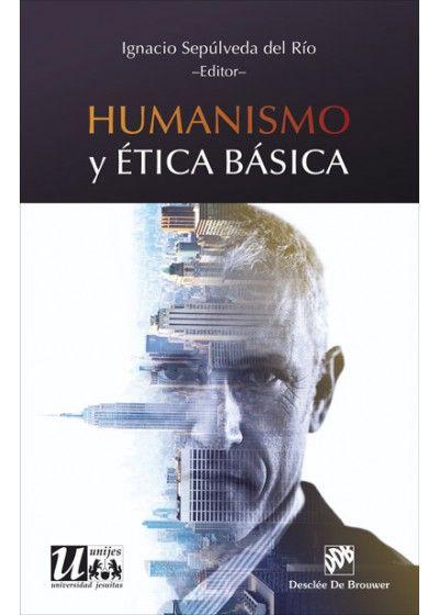 Humanismo y ética básica / Ignacio Sepúlveda del Río (ed.), Pablo Font Oporto ... [et al.]