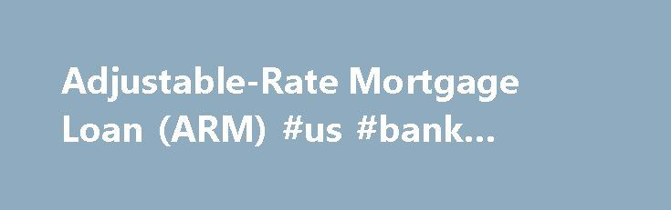 Adjustable-Rate Mortgage Loan (ARM) #us #bank #mortgage http://mortgage.remmont.com/adjustable-rate-mortgage-loan-arm-us-bank-mortgage/  #what is an arm mortgage # Adjustable-Rate Mortgages Requirements and Qualifications Credit history – Conforming loans (loans that conform to Fannie Mae and Freddie Mac guidelines) are a good choice for borrowers with excellent credit, which generally means a FICO score of 740 or higher. There are also established guidelines for income and other personal…