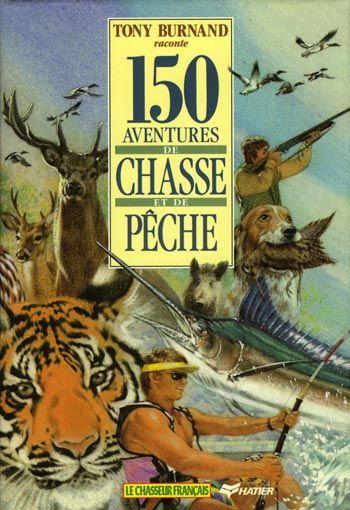 Burnand, 150 aventures de chasse et de pêche. 1990