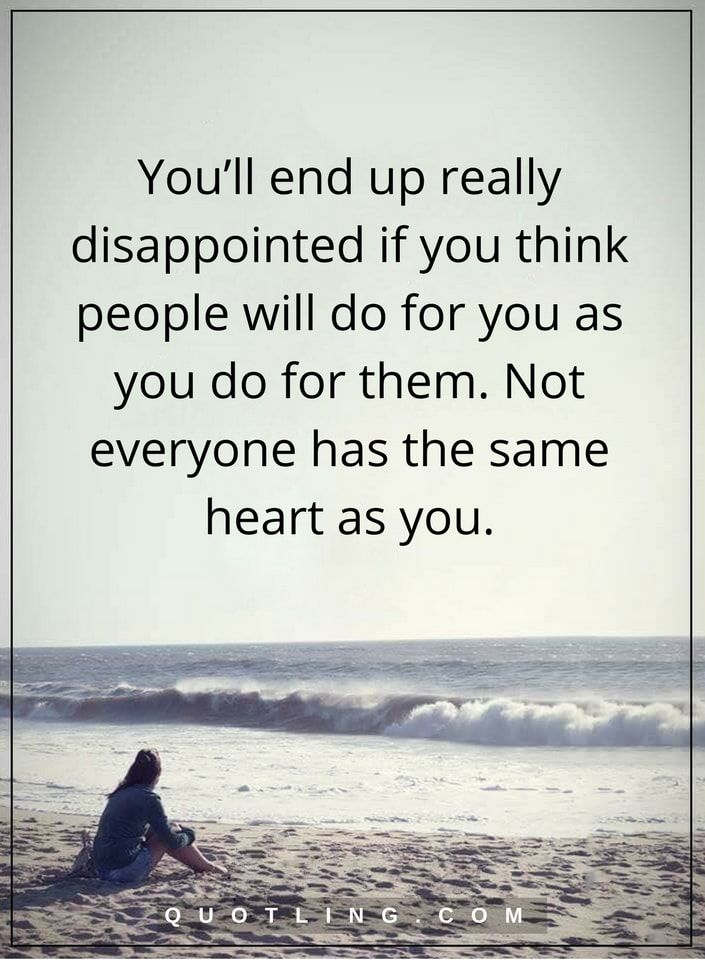 hurt quotes You'll end up really disappointed if you think people will do for you as you do for them. Not everyone has the same heart as you.