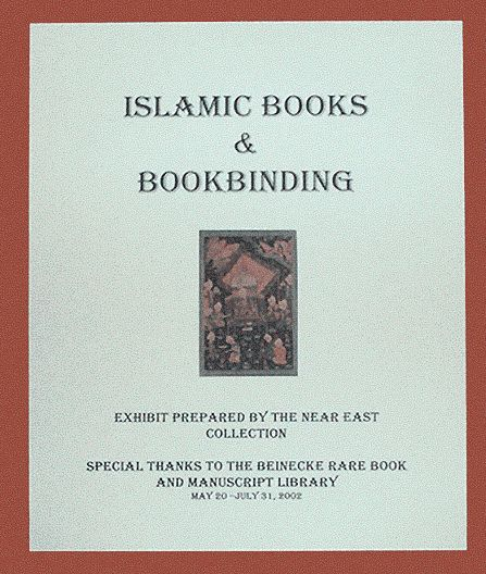 """Exhibits from the Near East Collection at Beinecke Rare Book and Manuscript Library & Yale University Library    Exhibit """"Islamic Book and Bookbinding"""""""