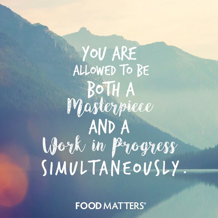 Never stop being a Masterpiece or a Work In Progress!   www.foodmatters.com #foodmatters #FMquotes #inspiration