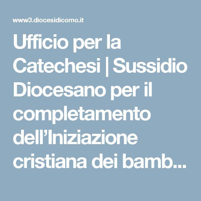 Ufficio per la Catechesi   Sussidio Diocesano per il completamento dell'Iniziazione cristiana dei bambini e dei ragazzi