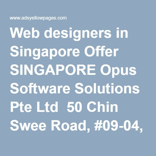 Web designers in Singapore Offer SINGAPORE Opus Software Solutions Pte Ltd ‎ 50 Chin Swee Road, #09-04, Thong Chai Building, Singapore