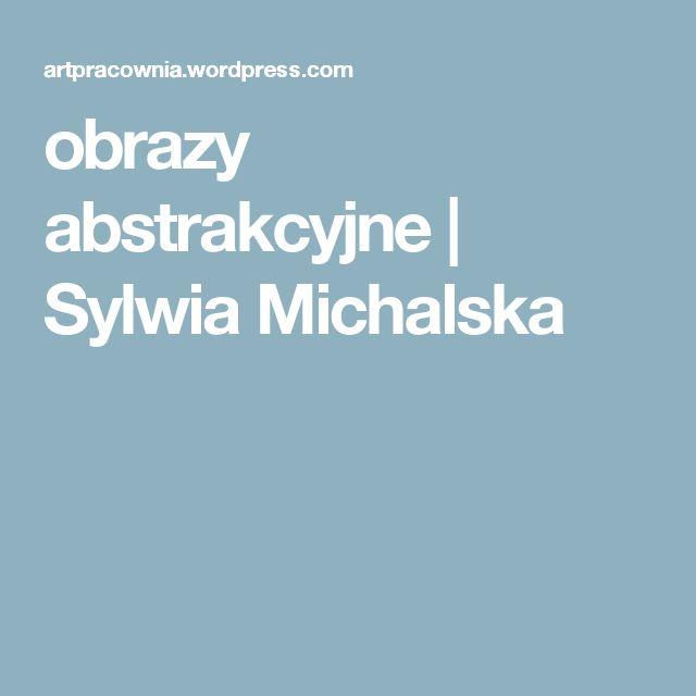 obrazy abstrakcyjne | Sylwia Michalska