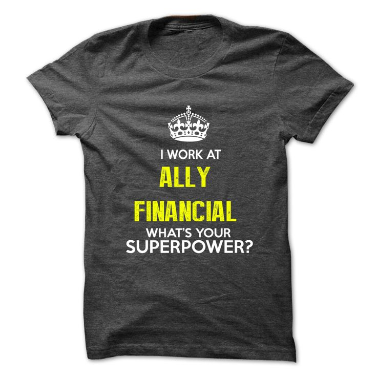 #administrators... Awesome T-shirts (Best T-Shirts) I Work At Ally Financial . Whats Your Superpower? from DiscountTshirts  Design Description: This shirt is a MUST HAVE. NOT Available in any Stores.   Choose your shade, type and Buy it now!  If you don't completely love this design, y...