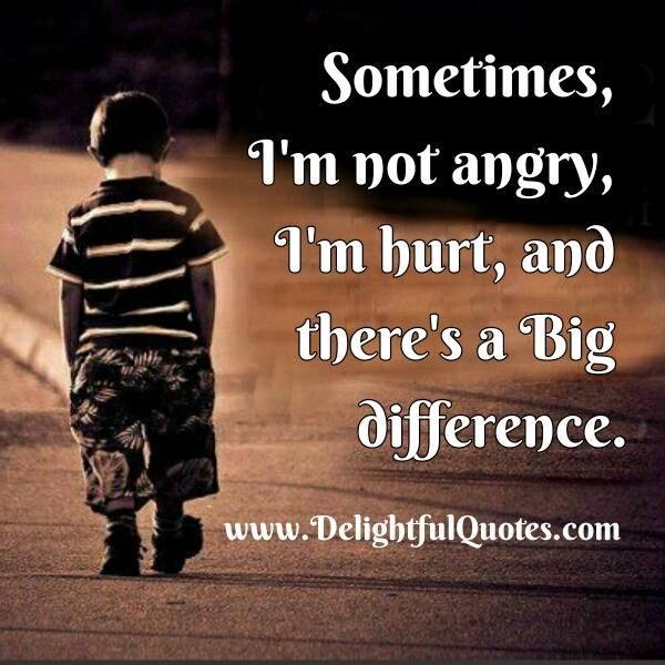 Sometimes I'm not Angry, I'm Hurt.....I have feelings too!