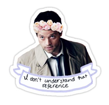 Another one of Castiel's famous quotes, topped off with a flower crown :D • Also buy this artwork on stickers and apparel.
