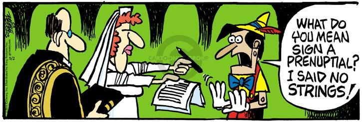 The Cartoonist Group - Mike Peters :: Mother Goose and Grimm :: 2014-05-02 :: Image Number: 110494 :: What do you mean sign a prenuptial? I said no strings!
