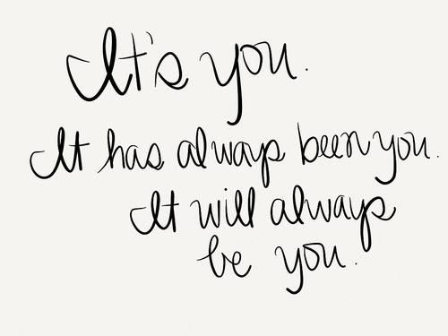 It'd you. It has always been you. It will always be you.
