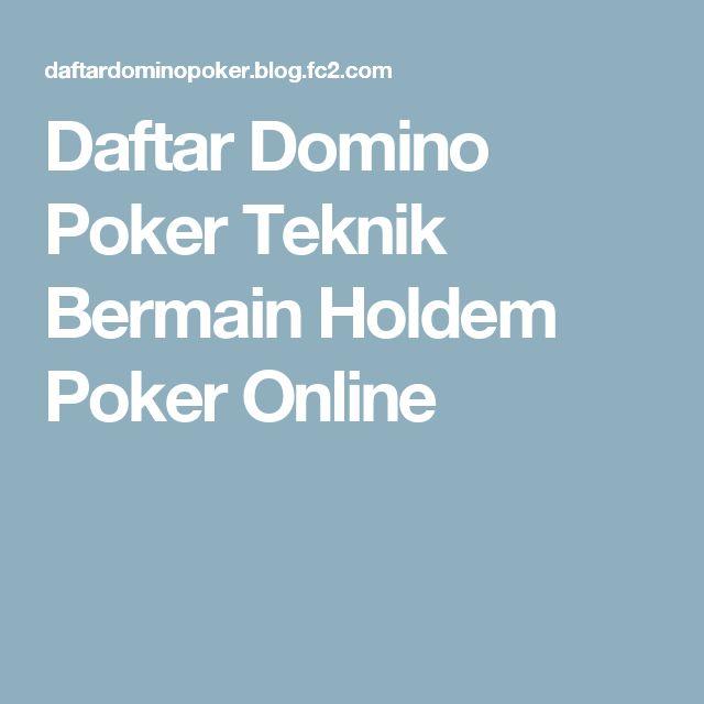 Daftar Domino Poker  Teknik Bermain Holdem Poker Online