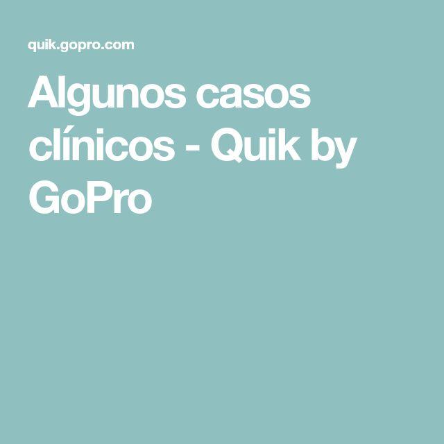 Algunos casos clínicos - Quik by GoPro