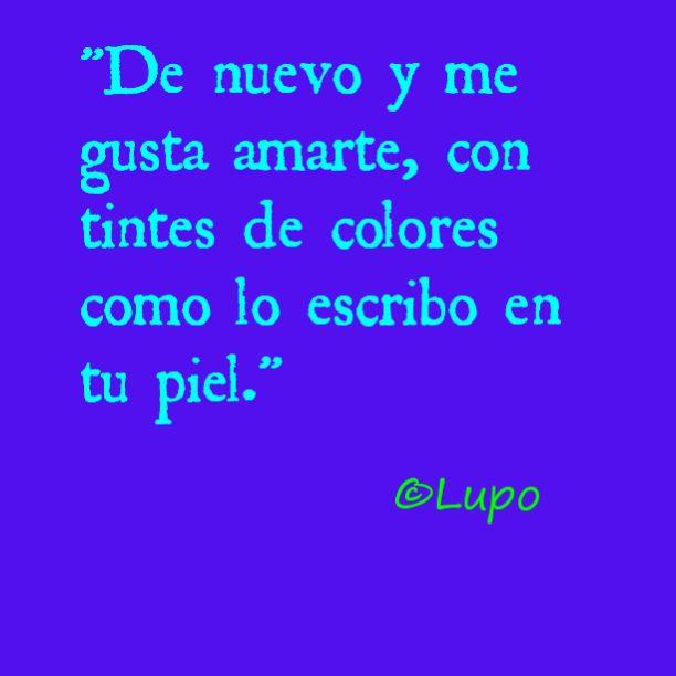 De nuevo y me gusta amarte, con tintes de colores como lo escribo en tu piel.