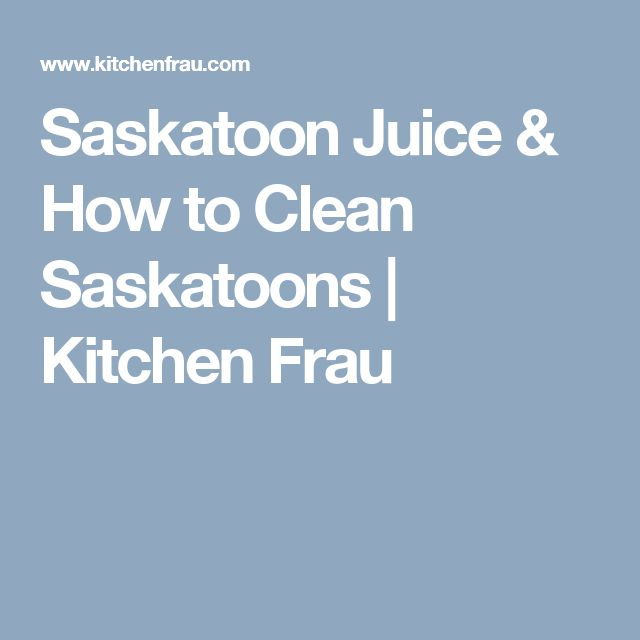 Saskatoon Juice & How to Clean Saskatoons | Kitchen Frau