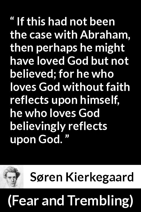 the description of faith in fear and trembling by soren kierkegaard Kierkegaard gives a description of this after  waves in soren kierkegaard's fear and trembling,  faith in fear and trembling kierkegaard examines the.