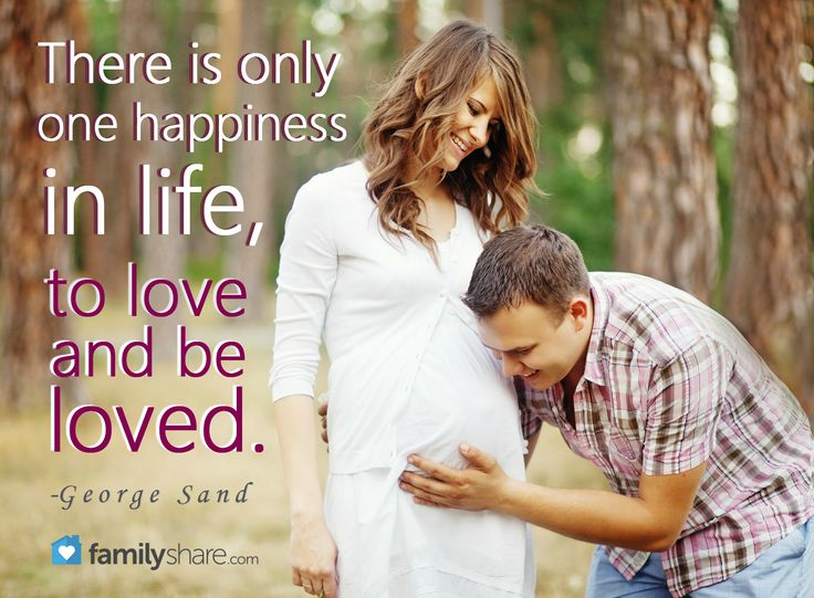 There is only one happiness in life, to love and be loved. -George Sand.