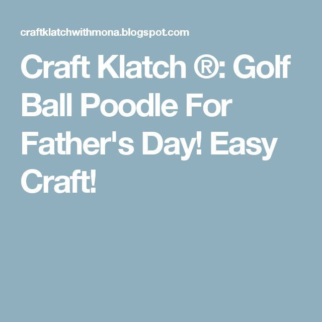 Craft Klatch ®: Golf Ball Poodle For Father's Day! Easy Craft!