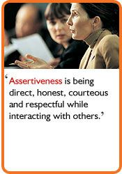 Assertiveness is being direct, honest, courteous and respectful while interacting with others.