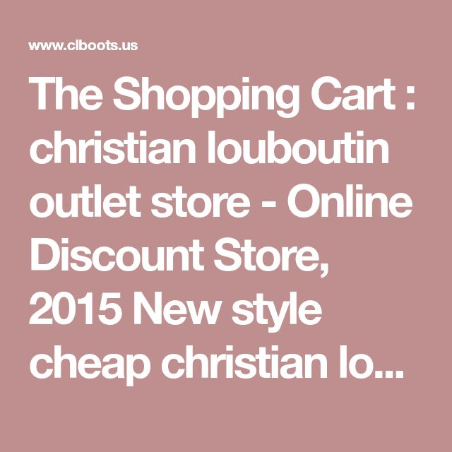 Best 25 online discount stores ideas on pinterest online buying the shopping cart christian louboutin outlet store online discount store 2015 new style fandeluxe Choice Image