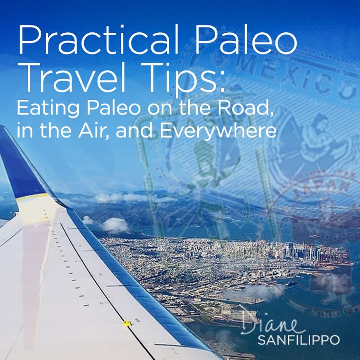 Practical Paleo Travel Tips: Eating Paleo on the Road, In the Air and Everywhere   Diane Sanfilippo