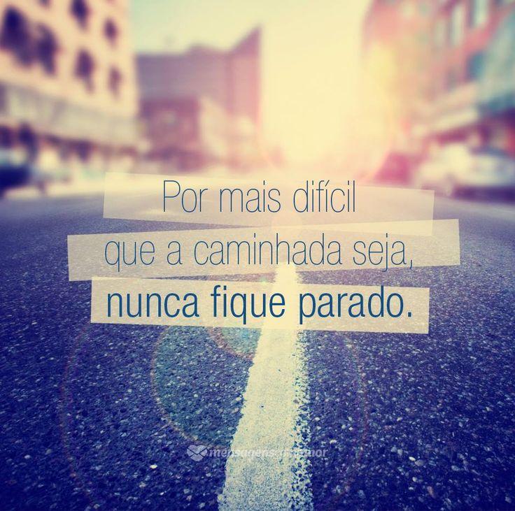 Por mais dificil que a caminhada seja, nunca fique parada. #mensagenscomamor #frases #pensamentos #caminhada #foco #obstáculos