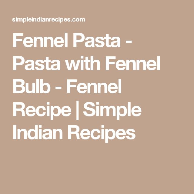 Fennel Pasta - Pasta with Fennel Bulb - Fennel Recipe  | Simple Indian Recipes