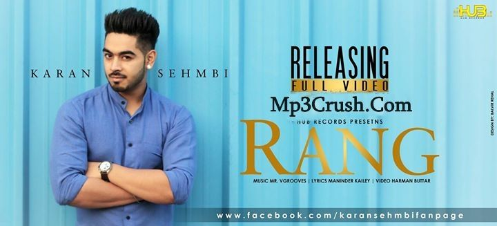 The New Song By Karan Sehmbi is Rang . The Song Come From New Record Label Hub Records. Karan Sehmbi Come With New Romantic Song Download Full Hd Video . The SOng lyrics Are Given Below. We Are Providing All the Links Mp3,Video,Lyrics For Donload And Enjoy The Music