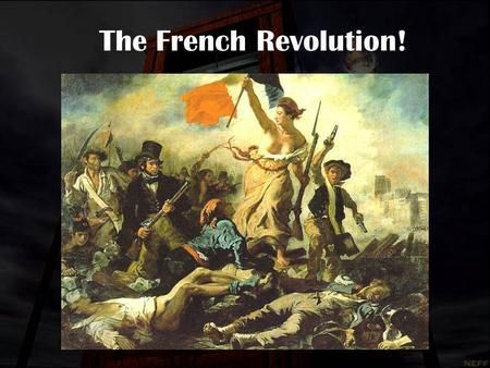 The French Revolution!. Social Class in France Prior to the Revolution, France was made up of three estates: –1 st Estate - Clergy.5% of population Owned.