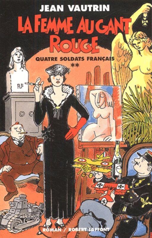 La femme au gant rouge - Quatre soldats Français, t. 2. By Jean Vautrin, ed. Laffont 2011. Cover image by Jacques Tardi