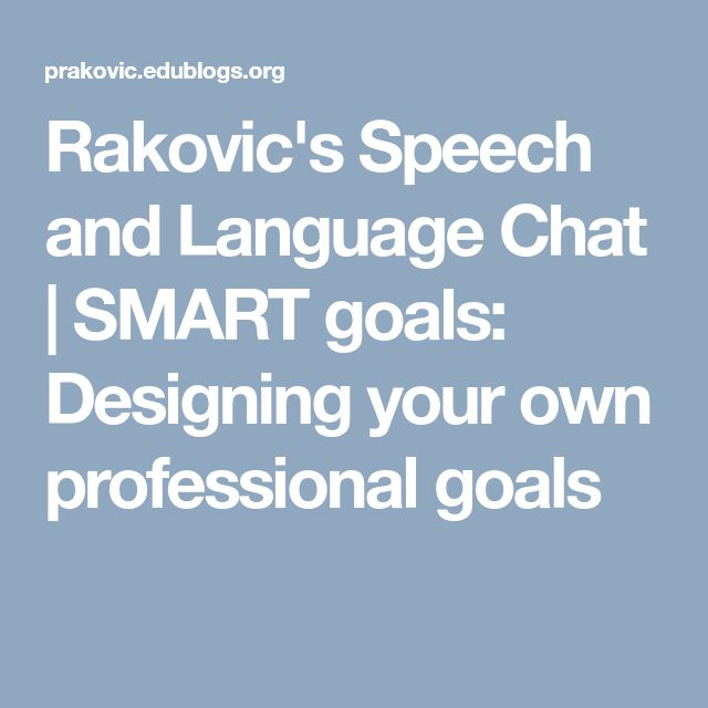 Rakovic's  Speech and Language  Chat | SMART goals: Designing your own professional goals