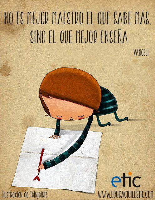 """No es mejor maestro el que sabe más, sino el que mejor enseña""""- Vanceli"""