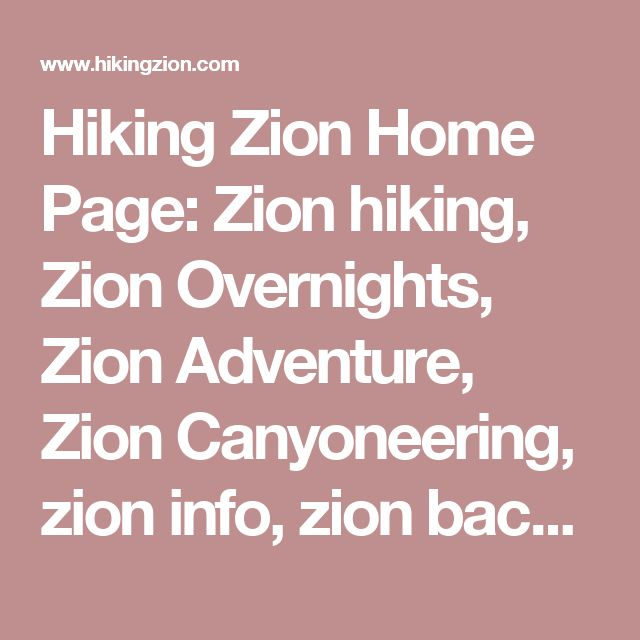 Hiking Zion Home Page: Zion hiking, Zion Overnights, Zion Adventure, Zion Canyoneering, zion info, zion backcountry