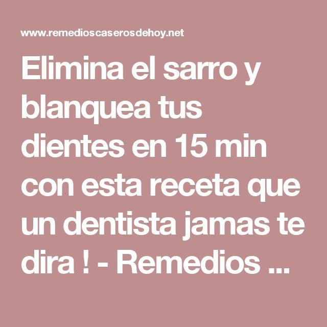 Elimina el sarro y blanquea tus dientes en 15 min con esta receta que un dentista jamas te dira ! - Remedios caseros de hoy