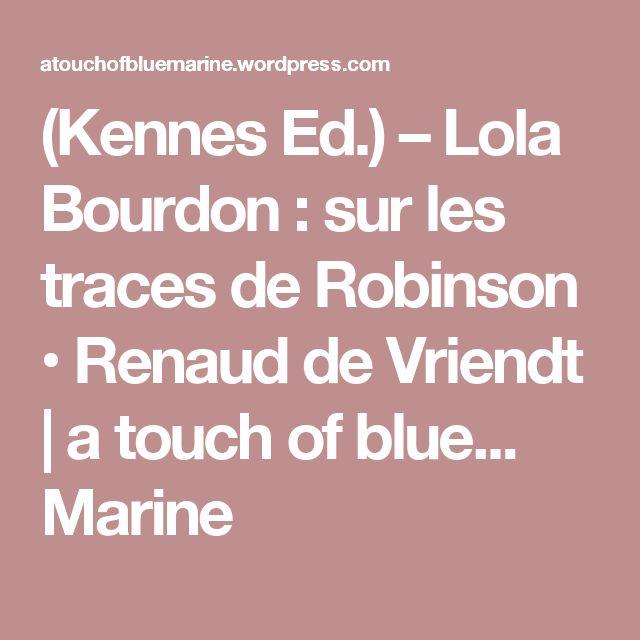 (Kennes Ed.) – Lola Bourdon : sur les traces de Robinson • Renaud de Vriendt | a touch of blue... Marine