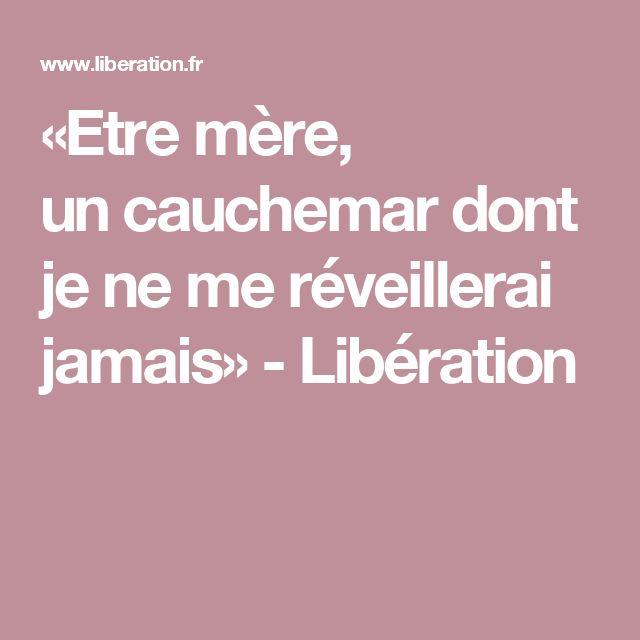 «Etre mère, uncauchemar dont je ne me réveillerai jamais» - Libération