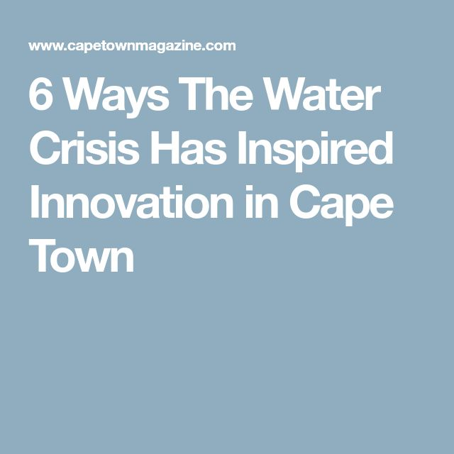 6 Ways The Water Crisis Has Inspired Innovation in Cape Town