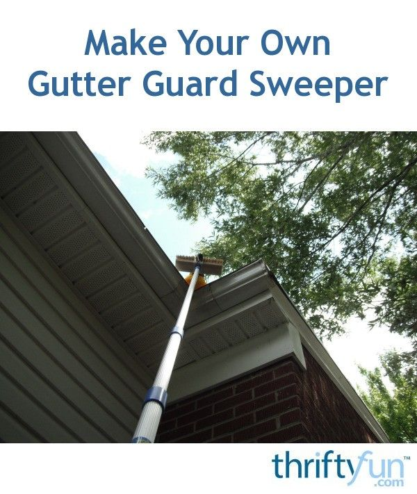 Make Your Own Gutter Guard Sweeper Gutter Guard Gutters Gutter