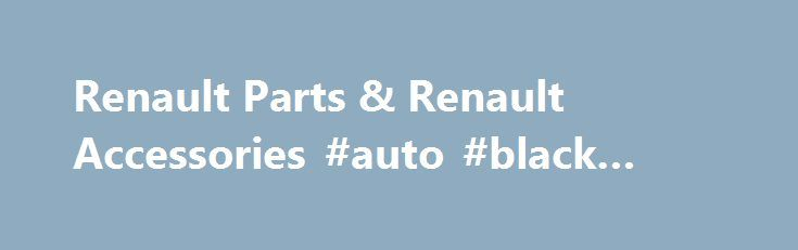 Renault Parts & Renault Accessories #auto #black #book http://auto-car.remmont.com/renault-parts-renault-accessories-auto-black-book/  #auto parts usa # About Renault Parts and Accessories Date Published : July […]