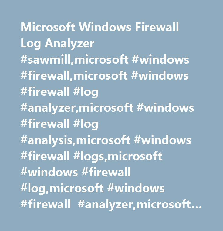 Microsoft Windows Firewall Log Analyzer #sawmill,microsoft #windows #firewall,microsoft #windows #firewall #log #analyzer,microsoft #windows #firewall #log #analysis,microsoft #windows #firewall #logs,microsoft #windows #firewall #log,microsoft #windows #firewall #analyzer,microsoft #windows #firewall #statistics,microsoft #windows #firewall #reporting,microsoft #windows #firewall #reports…