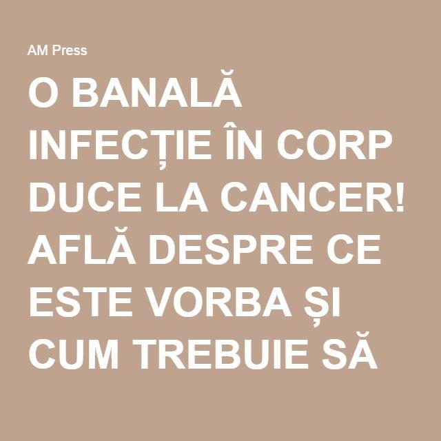 O BANALĂ INFECȚIE ÎN CORP DUCE LA CANCER! AFLĂ DESPRE CE ESTE VORBA ȘI CUM TREBUIE SĂ TE FEREȘTI | AM Press