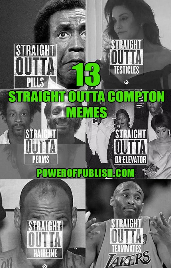 Top 13 Straight Outta Compton Memes #straightoutta