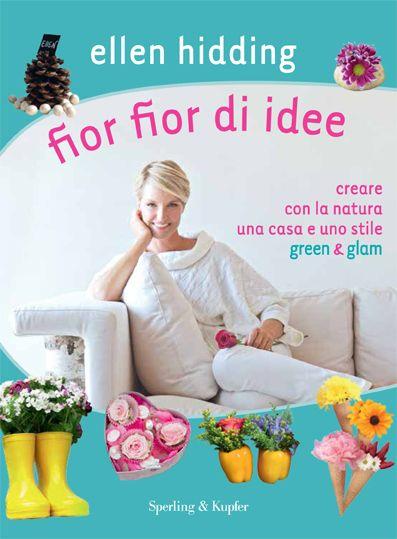"""Creare con la natura una casa e uno stile """"green and glam"""" http://www.sperling.it/fior-fior-di-idee-hellen-hidding/"""