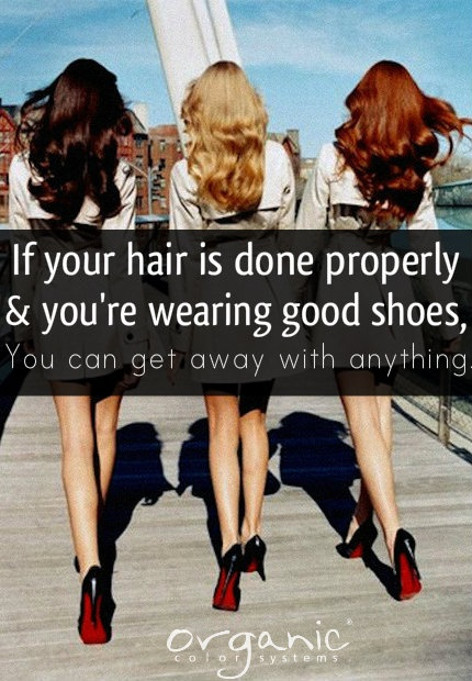 If your hair is done properly and you're wearing good shoes, you can get away with anything. - Iris Apfe #hairstylistquotes #hairstylistlife #hairdressermagic
