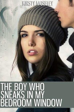 The Boy Who Sneaks In My Bedroom Window by Kristy Moseley